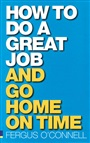 How to do a great job... AND go home on time - Fergus O'Connell - 9780273704553 - Careers & Personal Development (112)